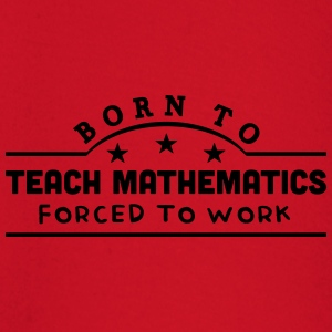 born to teach mathematics banner t-shirt - Baby Long Sleeve T-Shirt