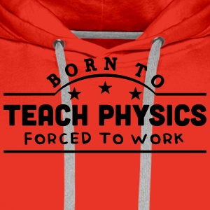 born to teach physics banner t-shirt - Men's Premium Hoodie