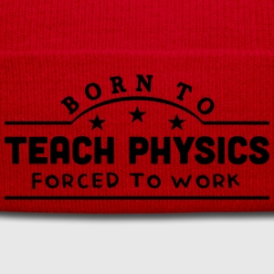 born to teach physics banner t-shirt - Winter Hat