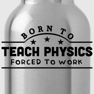 born to teach physics banner t-shirt - Water Bottle
