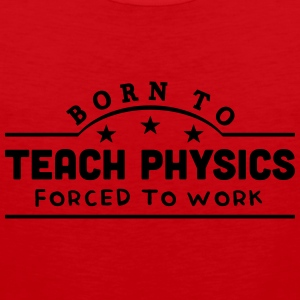 born to teach physics banner t-shirt - Men's Premium Tank Top