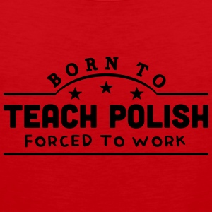 born to teach polish banner t-shirt - Men's Premium Tank Top