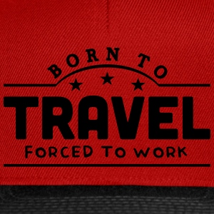 born to travel banner t-shirt - Snapback Cap