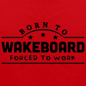 born to wakeboard banner t-shirt - Men's Premium Tank Top