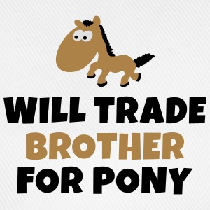 Will trade brother for pony kommer handeln bror för ponny T-shirts - Basebollkeps