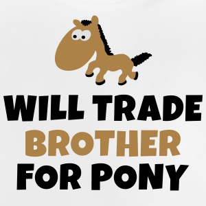 Will trade brother for pony vil handel bror for ponni Skjorter - Baby-T-skjorte