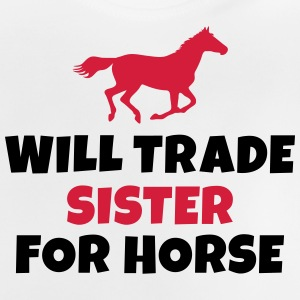 Will trade Sister for horse T-shirts - Baby T-shirt
