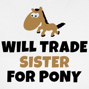 Will trade sister for pony sarà il commercio sorella per pony Magliette - Cappello con visiera