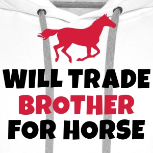 Will trade brother for horse Shirts - Men's Premium Hoodie