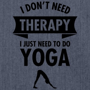 I Don\'t Need Therapy - I Just Need To Do Yoga Magliette - Borsa in materiale riciclato