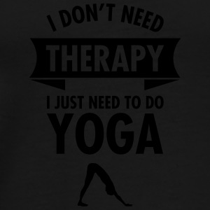 I Don\'t Need Therapy - I Just Need To Do Yoga Kubki i dodatki - Koszulka męska Premium
