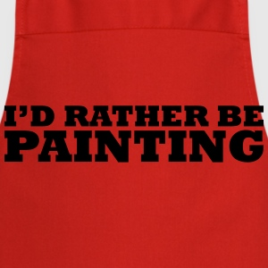 I'd rather be painting t-shirt - Cooking Apron