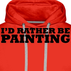 I'd rather be painting t-shirt - Men's Premium Hoodie