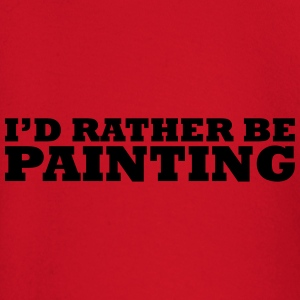 I'd rather be painting t-shirt - Baby Long Sleeve T-Shirt