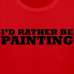 I'd rather be painting t-shirt - Men's Premium Tank Top