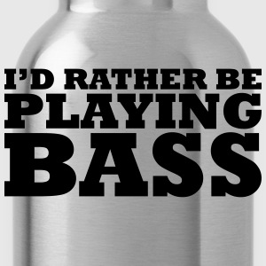 I'd rather be playing bass t-shirt - Water Bottle