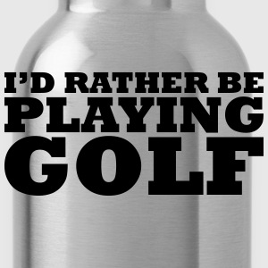 I'd rather be playing golf t-shirt - Water Bottle