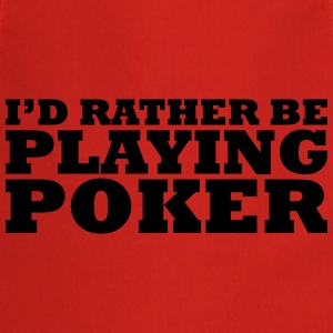 I'd rather be playing poker t-shirt - Cooking Apron