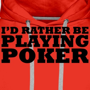 I'd rather be playing poker t-shirt - Men's Premium Hoodie