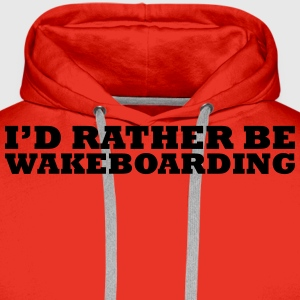 I'd rather be wakeboarding t-shirt - Men's Premium Hoodie