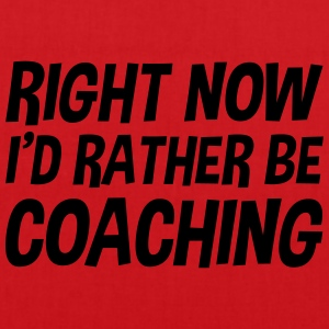 right_now_id_rather_be_coaching t-shirt - Tote Bag