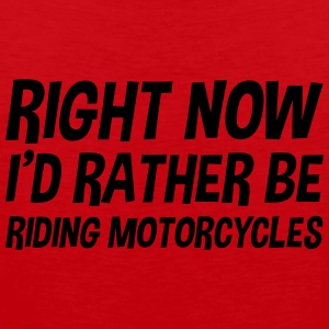 right_now_id_rather_be_riding_motorcycle t-shirt - Men's Premium Tank Top