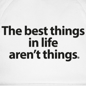 The best things in life... - Baseball Cap