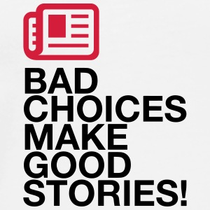 Bad decisions make great stories Other - Men's Premium T-Shirt