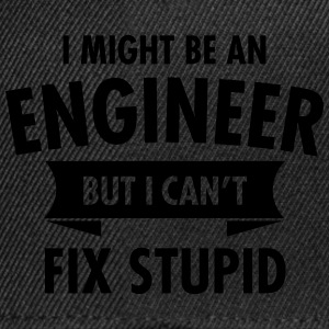 I Might Be An Engineer - But I Can\'t Fix Stupid Mugs & Drinkware - Snapback Cap