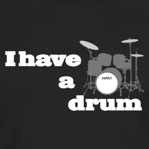 i have a drum  T-Shirts - Men's Premium Longsleeve Shirt