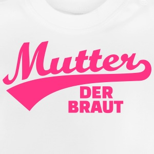Mutter der Braut T-Shirts - Baby T-Shirt