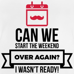 Can we repeat the weekend? Shirts - Baby T-Shirt