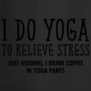 I Do Yoga To Relieve Stress... T-shirts - Forklæde