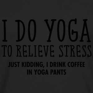 I Do Yoga To Relieve Stress... T-shirts - Herre premium T-shirt med lange ærmer