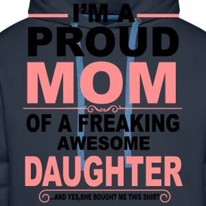 I'm A Proud Mom Of A Freaking Awesome Daughter T-Shirts - Men's Premium Hoodie