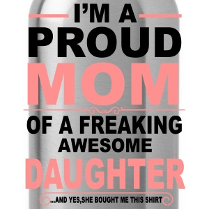 I'm A Proud Mom Of A Freaking Awesome Daughter T-Shirts - Water Bottle