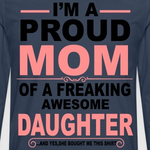 I'm A Proud Mom Of A Freaking Awesome Daughter T-Shirts - Men's Premium Longsleeve Shirt