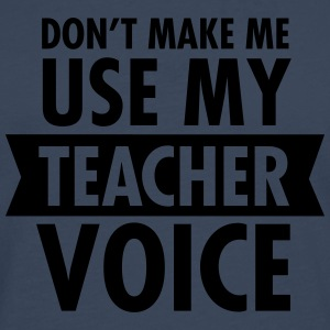 Don\'t Make Me Use My Teacher Voice T-shirts - Herre premium T-shirt med lange ærmer