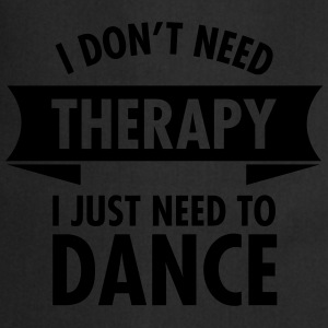 I Don\'t Need Therapy I Just Need To Dance Tee shirts - Tablier de cuisine