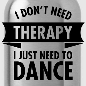 I Don\'t Need Therapy I Just Need To Dance Tee shirts - Gourde