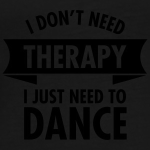 I Don\'t Need Therapy I Just Need To Dance Mugs & Drinkware - Men's Premium T-Shirt