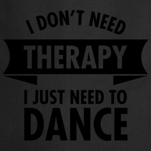 I Don\'t Need Therapy I Just Need To Dance T-Shirts - Cooking Apron