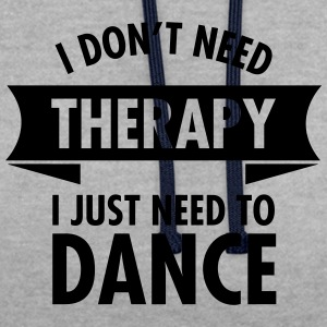 I Don't Need Therapy I Just Need To Dance T-Shirts - Kontrast-Hoodie