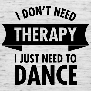 I Don\'t Need Therapy I Just Need To Dance T-shirts - Vrouwen tank top van Bella