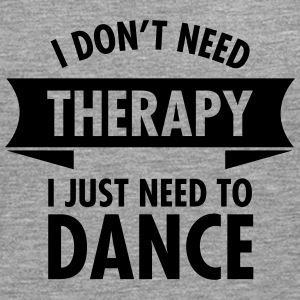 I Don\'t Need Therapy I Just Need To Dance T-shirts - Mannen Premium shirt met lange mouwen