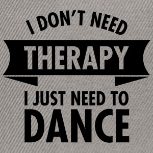 I Don\'t Need Therapy I Just Need To Dance T-shirts - Snapback cap