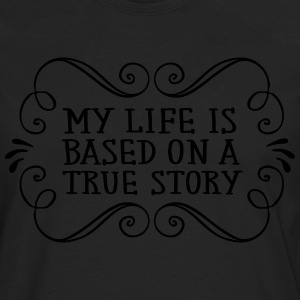 My Life Is Based On A True Story T-skjorter - Premium langermet T-skjorte for menn