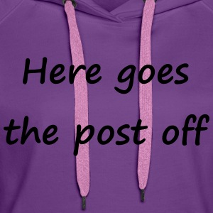 Here goes the post off - Frauen Premium Hoodie