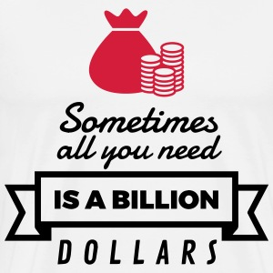 Sometimes you need only one billion US dollars!  Aprons - Men's Premium T-Shirt