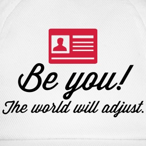 Be yourself. The world will be adapted! Tops - Baseball Cap